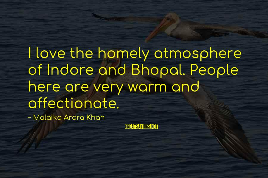 Atmosphere Sayings By Malaika Arora Khan: I love the homely atmosphere of Indore and Bhopal. People here are very warm and
