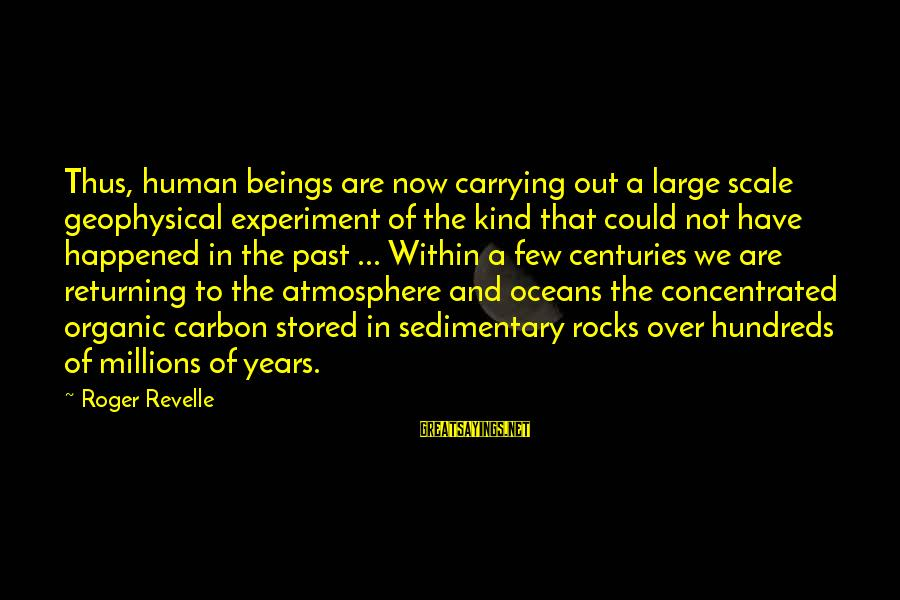 Atmosphere Sayings By Roger Revelle: Thus, human beings are now carrying out a large scale geophysical experiment of the kind