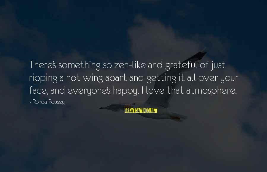 Atmosphere Sayings By Ronda Rousey: There's something so zen-like and grateful of just ripping a hot wing apart and getting