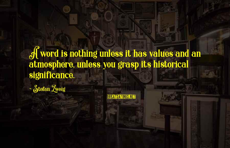 Atmosphere Sayings By Stefan Zweig: A word is nothing unless it has values and an atmosphere, unless you grasp its