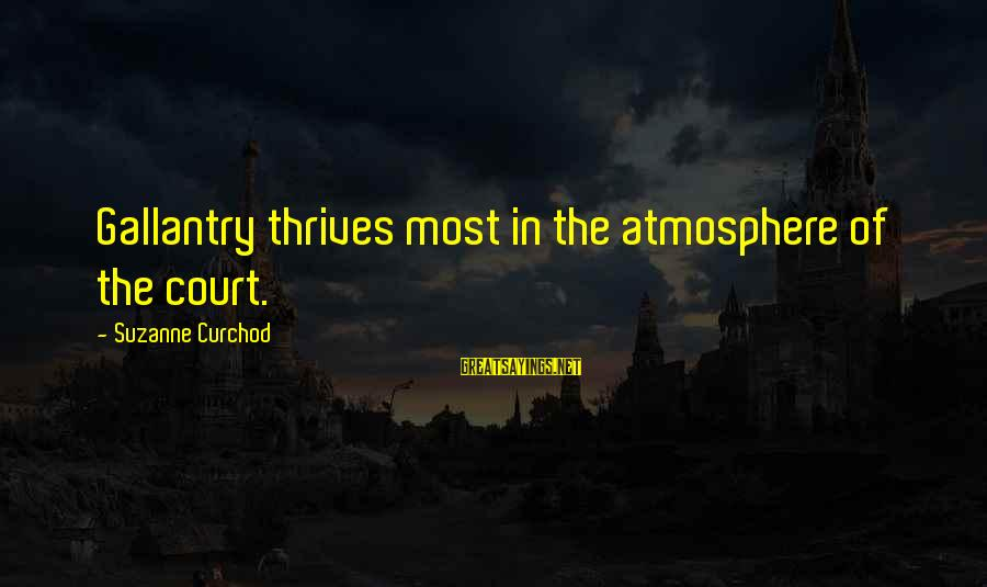 Atmosphere Sayings By Suzanne Curchod: Gallantry thrives most in the atmosphere of the court.