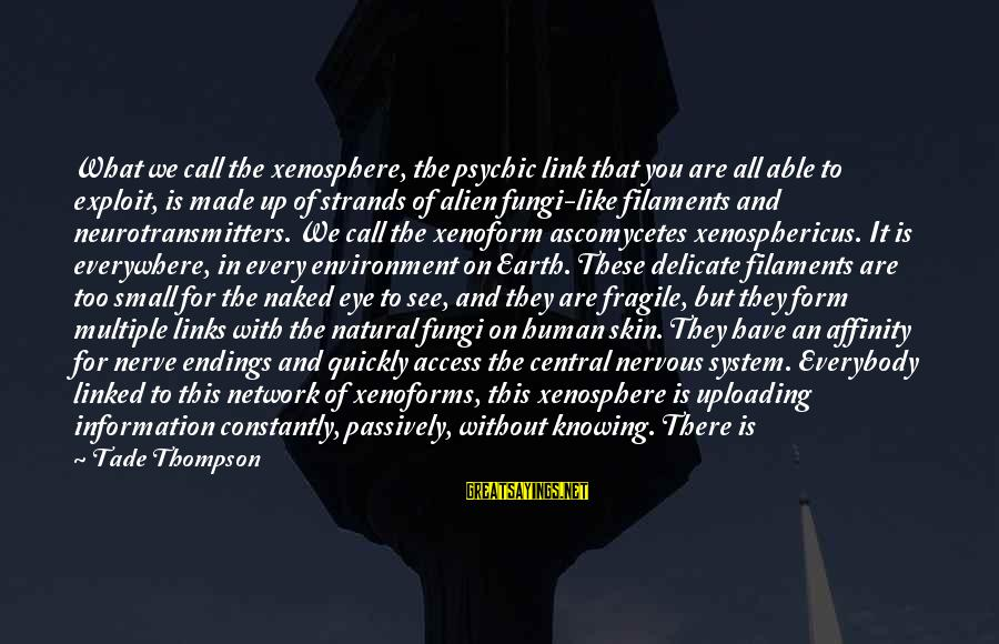 Atmosphere Sayings By Tade Thompson: What we call the xenosphere, the psychic link that you are all able to exploit,