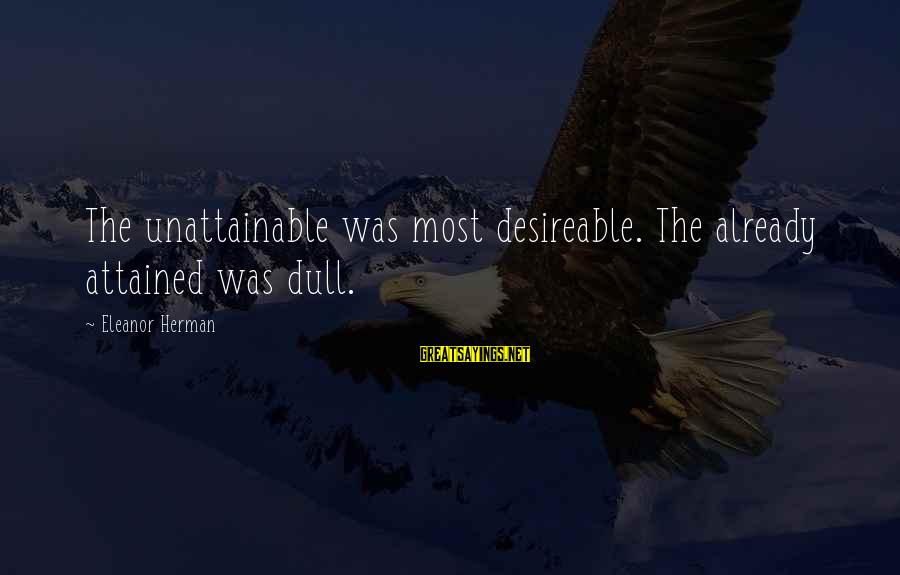 Attainable Goals Sayings By Eleanor Herman: The unattainable was most desireable. The already attained was dull.