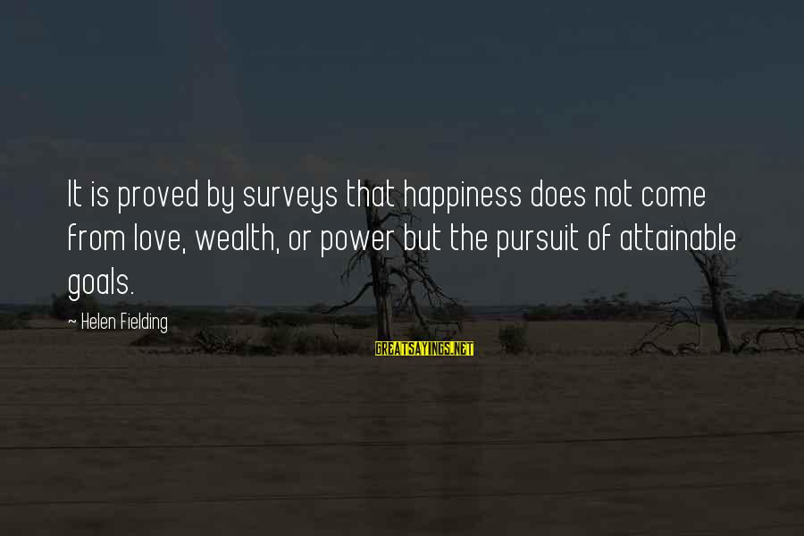 Attainable Goals Sayings By Helen Fielding: It is proved by surveys that happiness does not come from love, wealth, or power