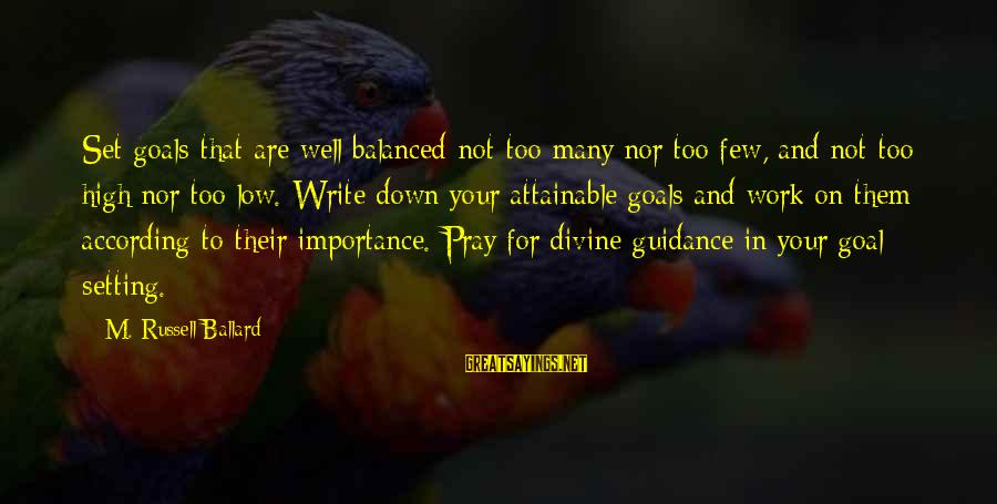 Attainable Goals Sayings By M. Russell Ballard: Set goals that are well balanced-not too many nor too few, and not too high