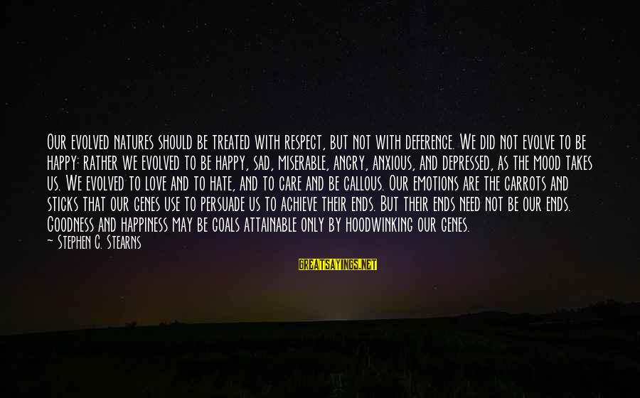 Attainable Goals Sayings By Stephen C. Stearns: Our evolved natures should be treated with respect, but not with deference. We did not