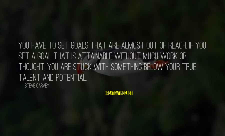Attainable Goals Sayings By Steve Garvey: You have to set goals that are almost out of reach. If you set a