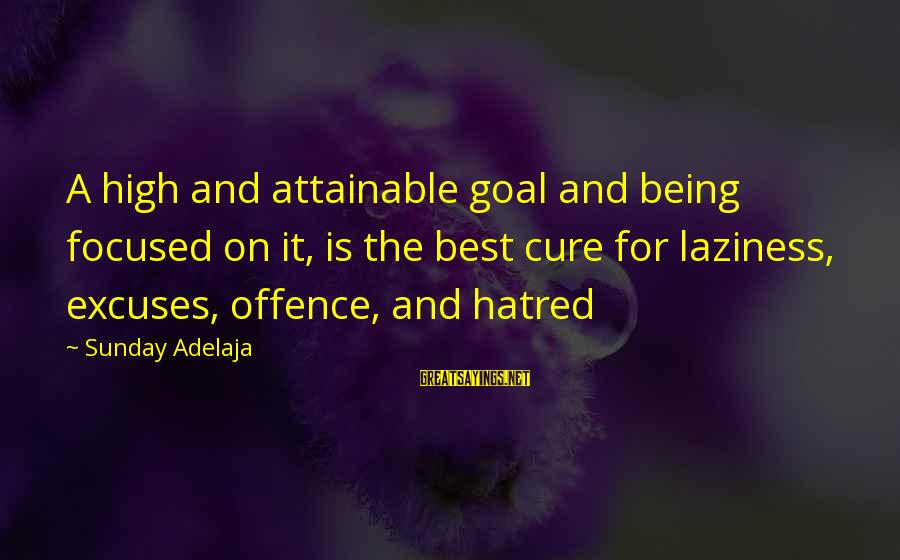 Attainable Goals Sayings By Sunday Adelaja: A high and attainable goal and being focused on it, is the best cure for
