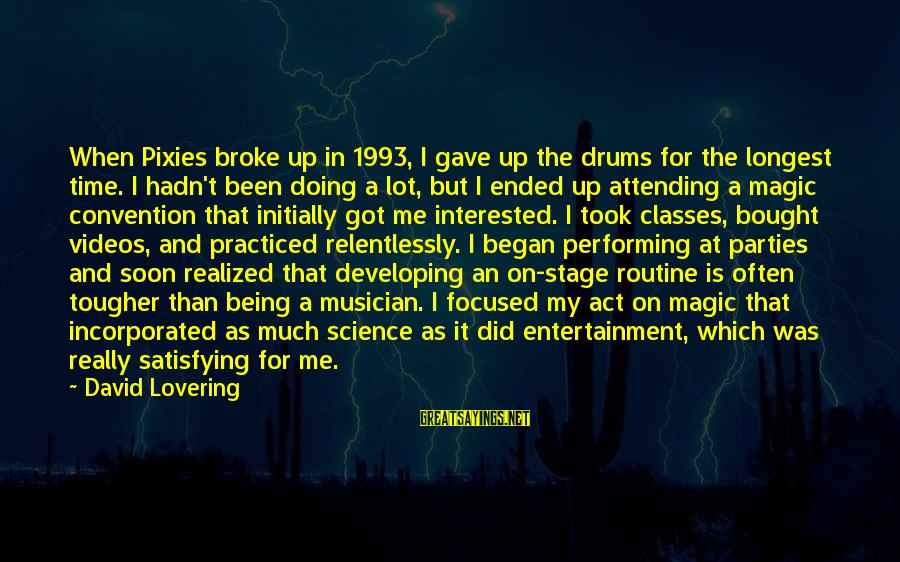 Attending Party Sayings By David Lovering: When Pixies broke up in 1993, I gave up the drums for the longest time.