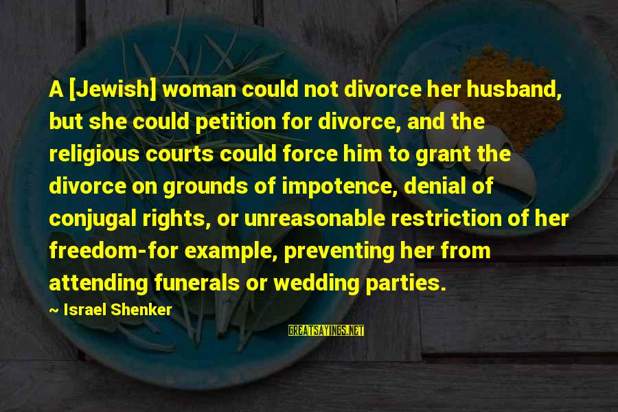 Attending Party Sayings By Israel Shenker: A [Jewish] woman could not divorce her husband, but she could petition for divorce, and