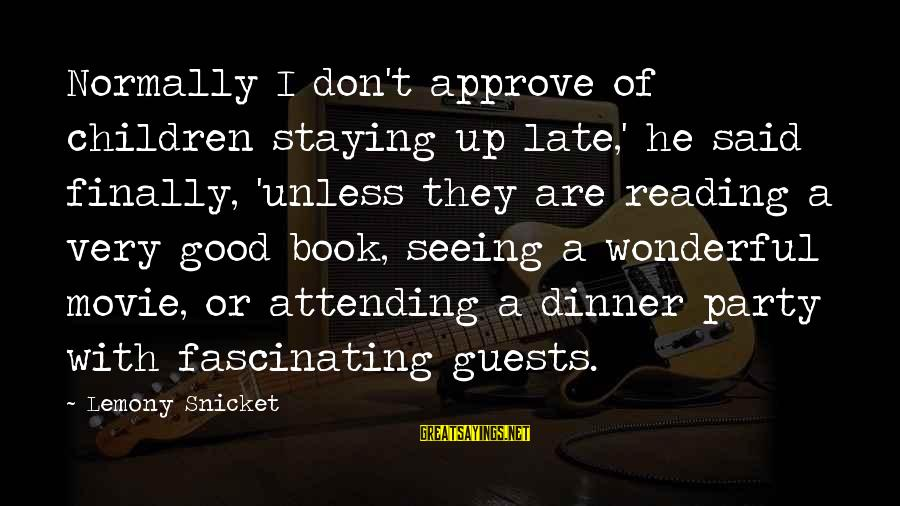 Attending Party Sayings By Lemony Snicket: Normally I don't approve of children staying up late,' he said finally, 'unless they are