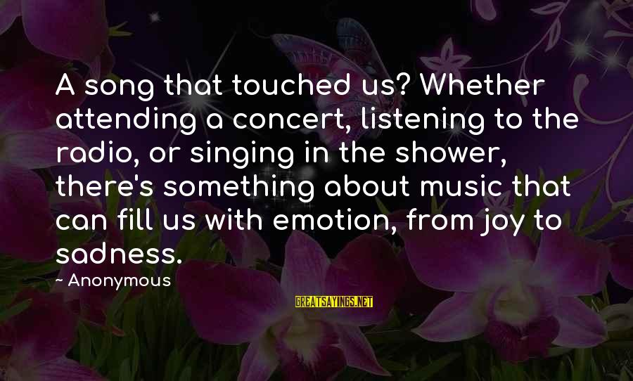 Attending Sayings By Anonymous: A song that touched us? Whether attending a concert, listening to the radio, or singing