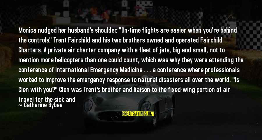 """Attending Sayings By Catherine Bybee: Monica nudged her husband's shoulder. """"On-time flights are easier when you're behind the controls."""" Trent"""