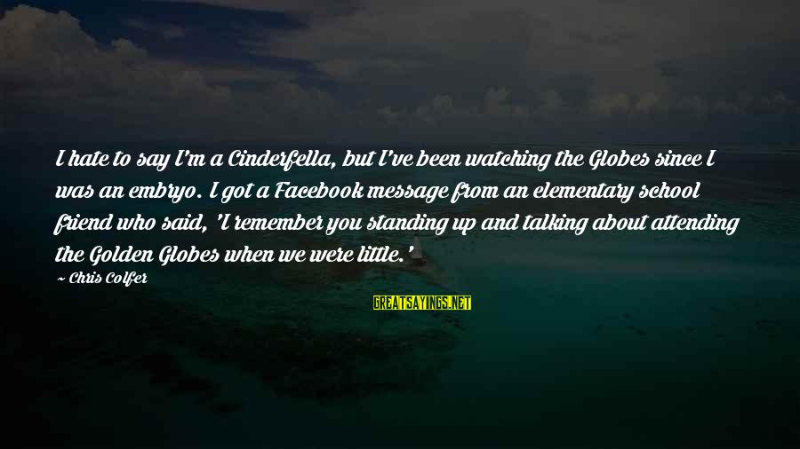 Attending Sayings By Chris Colfer: I hate to say I'm a Cinderfella, but I've been watching the Globes since I