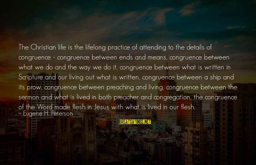 Attending Sayings By Eugene H. Peterson: The Christian life is the lifelong practice of attending to the details of congruence -