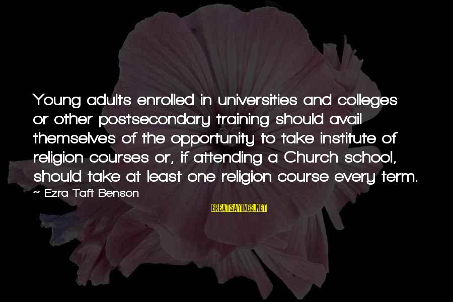 Attending Sayings By Ezra Taft Benson: Young adults enrolled in universities and colleges or other postsecondary training should avail themselves of