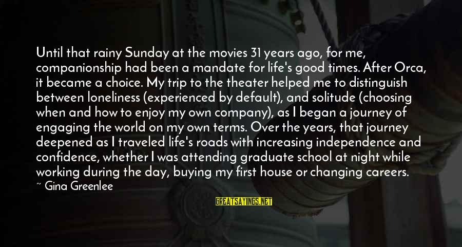 Attending Sayings By Gina Greenlee: Until that rainy Sunday at the movies 31 years ago, for me, companionship had been