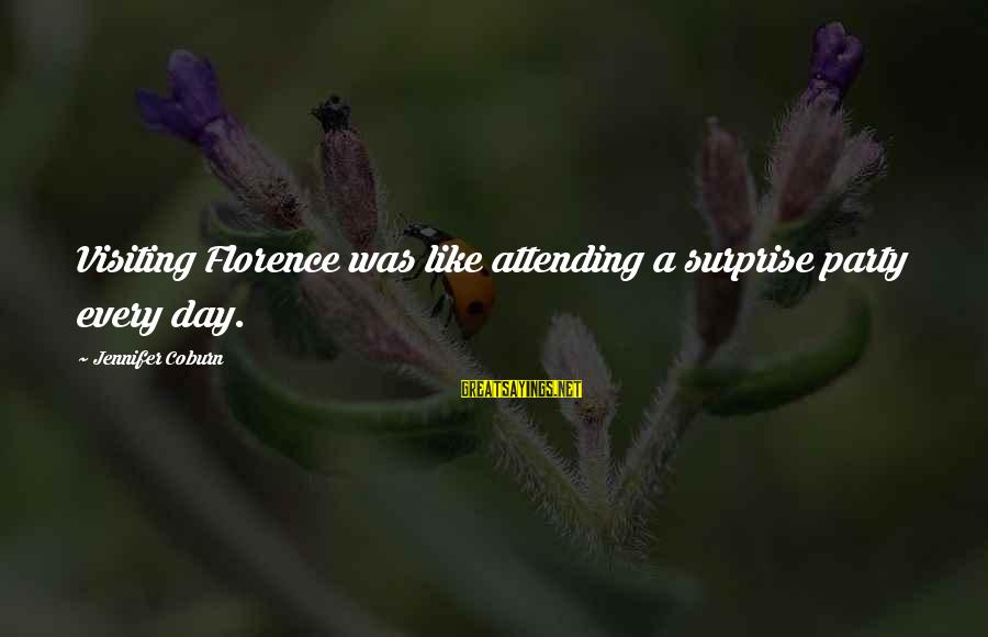 Attending Sayings By Jennifer Coburn: Visiting Florence was like attending a surprise party every day.