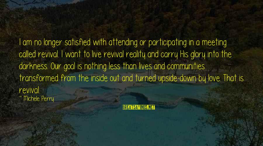 Attending Sayings By Michele Perry: I am no longer satisfied with attending or participating in a meeting called revival. I