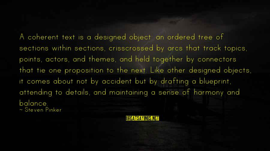 Attending Sayings By Steven Pinker: A coherent text is a designed object: an ordered tree of sections within sections, crisscrossed