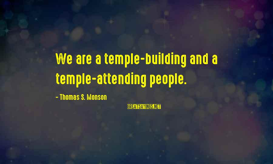 Attending Sayings By Thomas S. Monson: We are a temple-building and a temple-attending people.