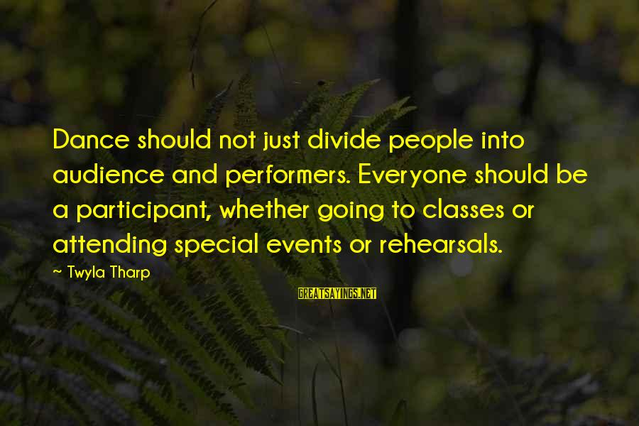 Attending Sayings By Twyla Tharp: Dance should not just divide people into audience and performers. Everyone should be a participant,