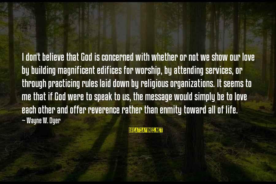 Attending Sayings By Wayne W. Dyer: I don't believe that God is concerned with whether or not we show our love