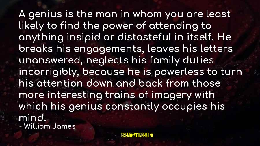 Attending Sayings By William James: A genius is the man in whom you are least likely to find the power