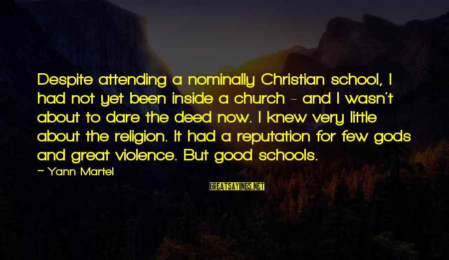 Attending Sayings By Yann Martel: Despite attending a nominally Christian school, I had not yet been inside a church -
