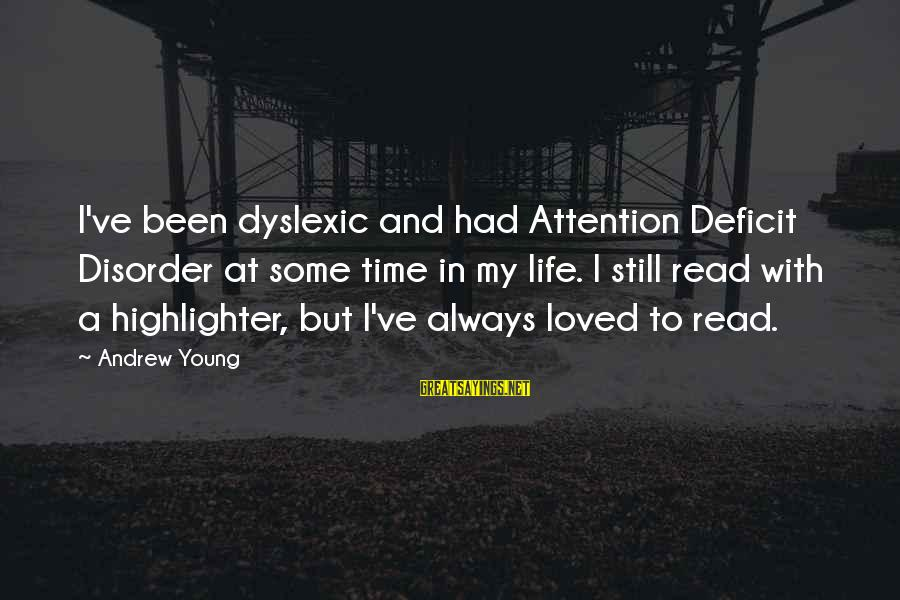 Attention Deficit Disorder Sayings By Andrew Young: I've been dyslexic and had Attention Deficit Disorder at some time in my life. I