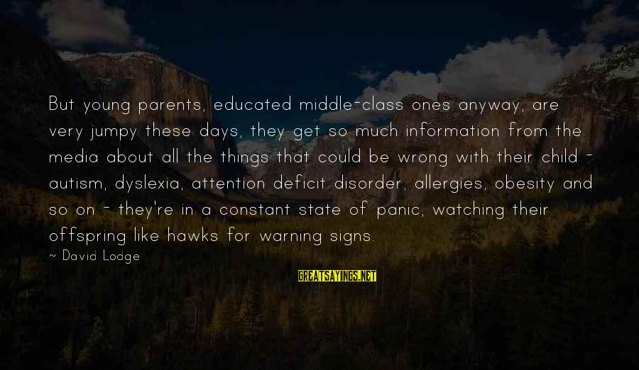 Attention Deficit Disorder Sayings By David Lodge: But young parents, educated middle-class ones anyway, are very jumpy these days, they get so