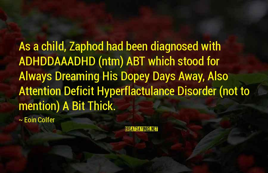 Attention Deficit Disorder Sayings By Eoin Colfer: As a child, Zaphod had been diagnosed with ADHDDAAADHD (ntm) ABT which stood for Always