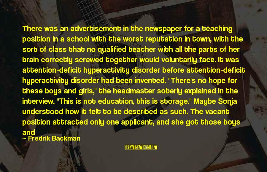 Attention Deficit Disorder Sayings By Fredrik Backman: There was an advertisement in the newspaper for a teaching position in a school with
