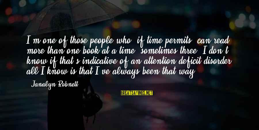 Attention Deficit Disorder Sayings By Janalyn Robnett: I'm one of those people who, if time permits, can read more than one book