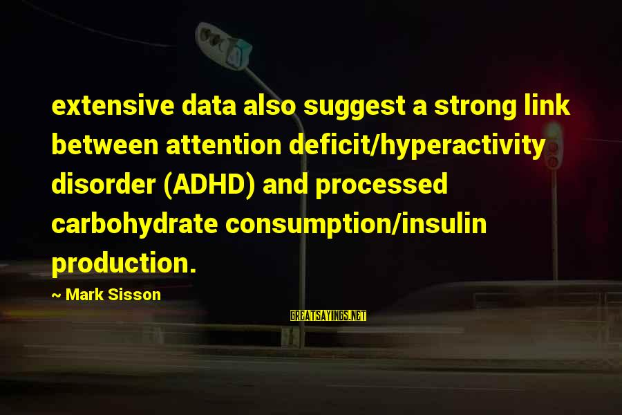 Attention Deficit Disorder Sayings By Mark Sisson: extensive data also suggest a strong link between attention deficit/hyperactivity disorder (ADHD) and processed carbohydrate
