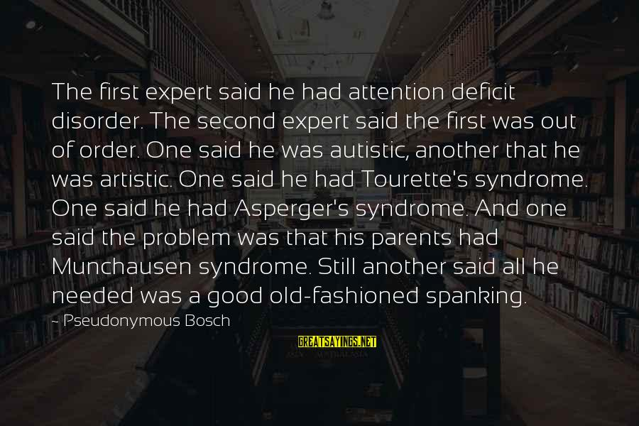 Attention Deficit Disorder Sayings By Pseudonymous Bosch: The first expert said he had attention deficit disorder. The second expert said the first