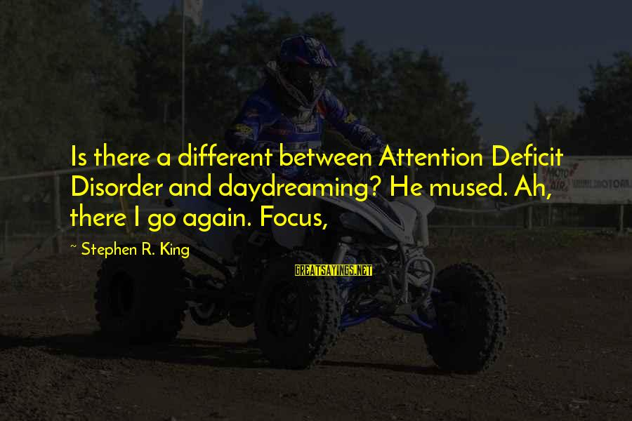 Attention Deficit Disorder Sayings By Stephen R. King: Is there a different between Attention Deficit Disorder and daydreaming? He mused. Ah, there I