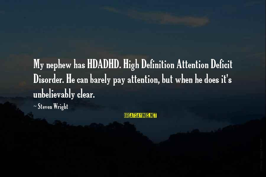 Attention Deficit Disorder Sayings By Steven Wright: My nephew has HDADHD. High Definition Attention Deficit Disorder. He can barely pay attention, but