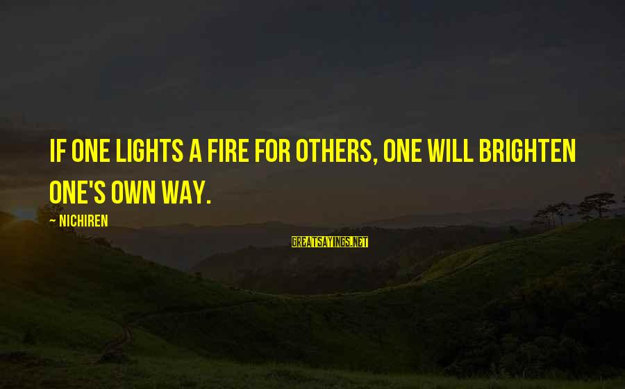 Atticus And The Trial Sayings By Nichiren: If one lights a fire for others, one will brighten one's own way.