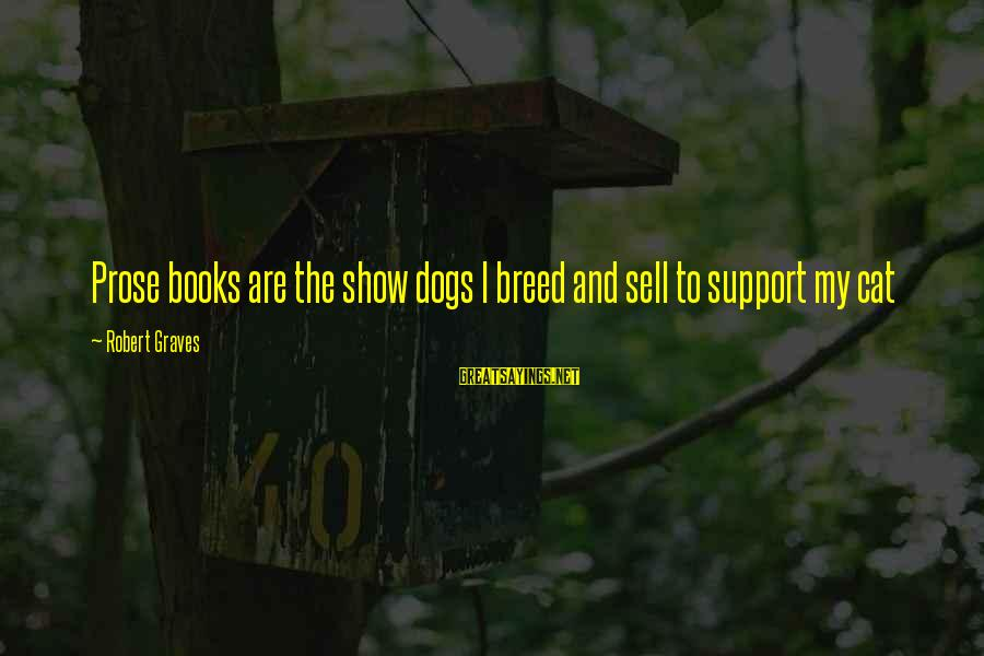 Atticus And The Trial Sayings By Robert Graves: Prose books are the show dogs I breed and sell to support my cat