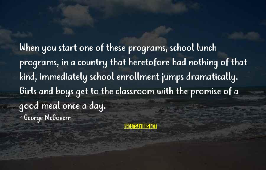 Atticus From Scout Sayings By George McGovern: When you start one of these programs, school lunch programs, in a country that heretofore
