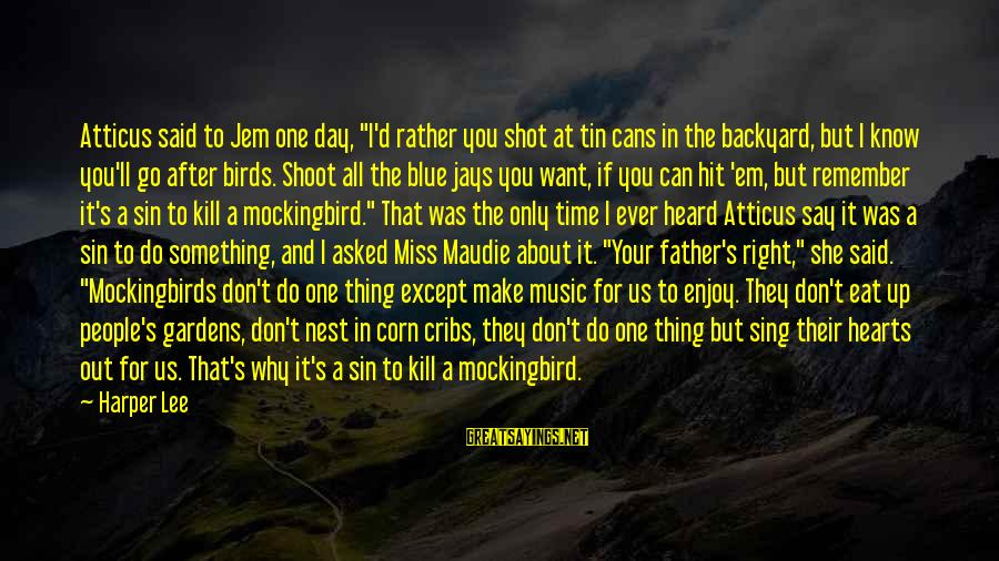 """Atticus Mockingbird Sayings By Harper Lee: Atticus said to Jem one day, """"I'd rather you shot at tin cans in the"""