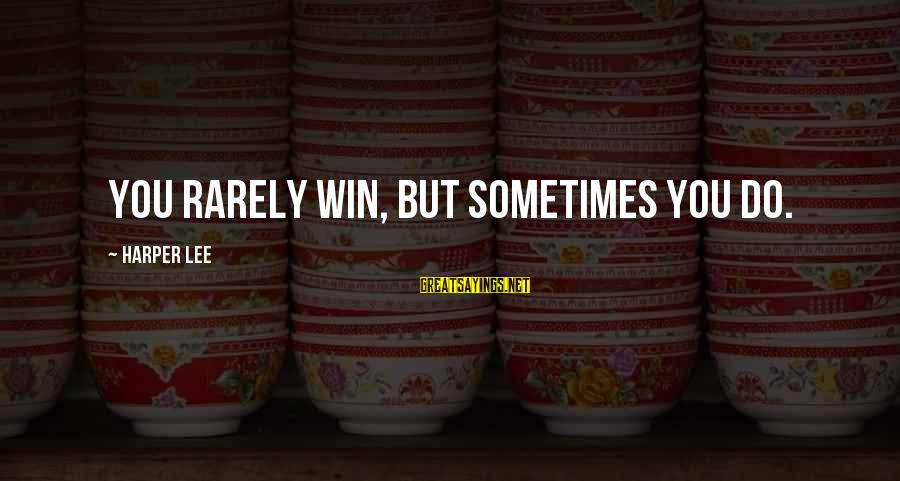 Atticus Mockingbird Sayings By Harper Lee: You rarely win, but sometimes you do.