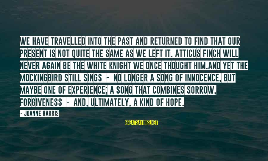 Atticus Mockingbird Sayings By Joanne Harris: We have travelled into the past and returned to find that our present is not