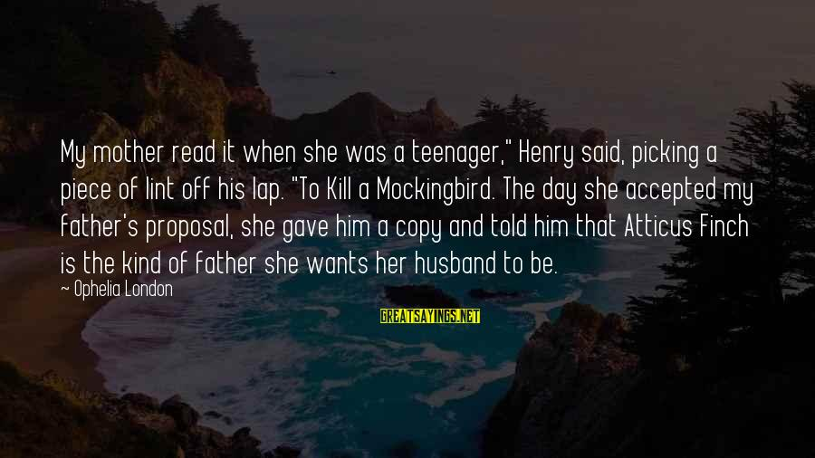"""Atticus Mockingbird Sayings By Ophelia London: My mother read it when she was a teenager,"""" Henry said, picking a piece of"""