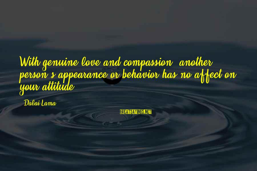 Attitude And Behavior Sayings By Dalai Lama: With genuine love and compassion, another person's appearance or behavior has no affect on your