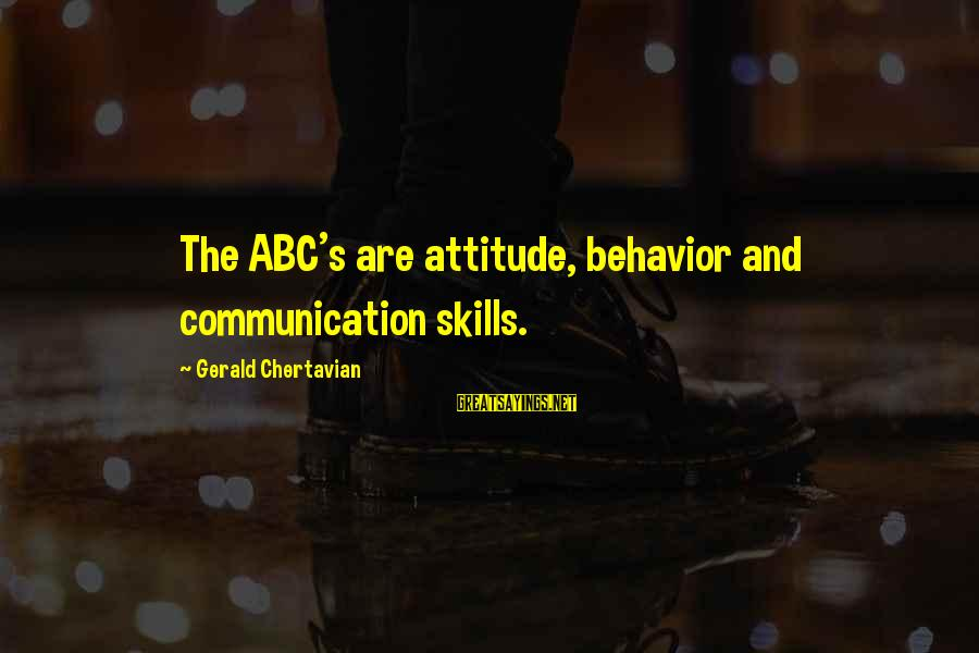 Attitude And Behavior Sayings By Gerald Chertavian: The ABC's are attitude, behavior and communication skills.