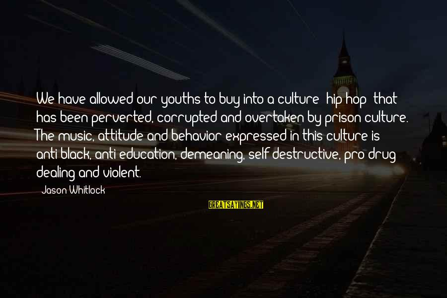 Attitude And Behavior Sayings By Jason Whitlock: We have allowed our youths to buy into a culture (hip hop) that has been