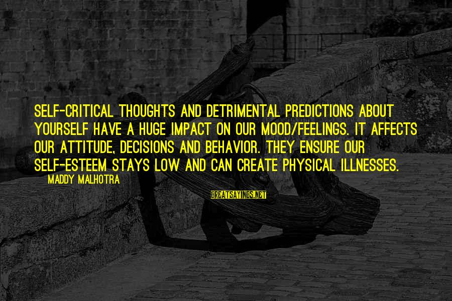 Attitude And Behavior Sayings By Maddy Malhotra: Self-critical thoughts and detrimental predictions about yourself have a huge impact on our mood/feelings. It
