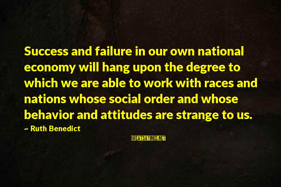 Attitude And Behavior Sayings By Ruth Benedict: Success and failure in our own national economy will hang upon the degree to which